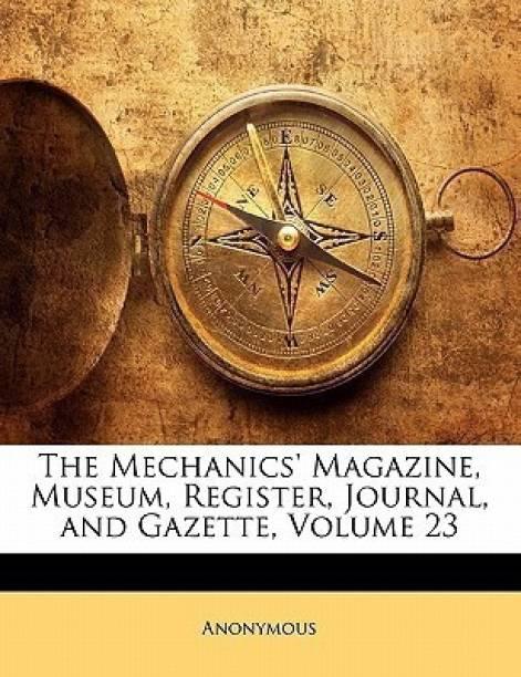The Mechanics' Magazine, Museum, Register, Journal, and Gazette, Volume 23