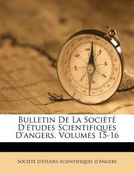 Bulletin de La Societe D'Etudes Scientifiques D'Angers, Volumes 15-16