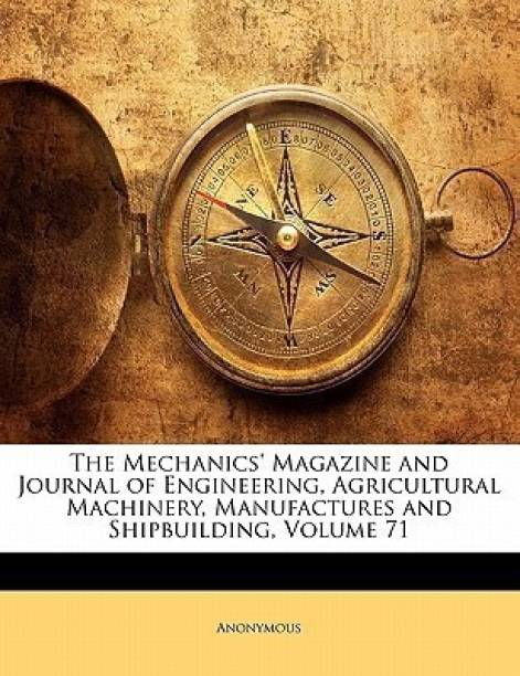 The Mechanics' Magazine and Journal of Engineering, Agricultural Machinery, Manufactures and Shipbuilding, Volume 71