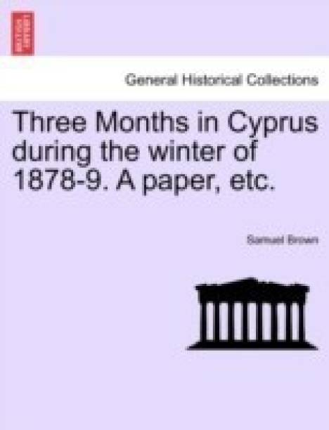 Three Months in Cyprus During the Winter of 1878-9. a Paper, Etc.
