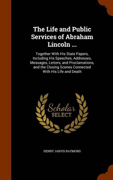 The Life and Public Services of Abraham Lincoln ...