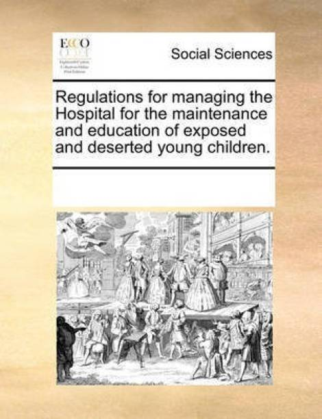 Regulations for Managing the Hospital for the Maintenance and Education of Exposed and Deserted Young Children.