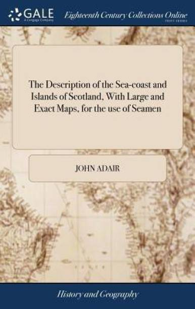 The Description of the Sea-Coast and Islands of Scotland, with Large and Exact Maps, for the Use of Seamen