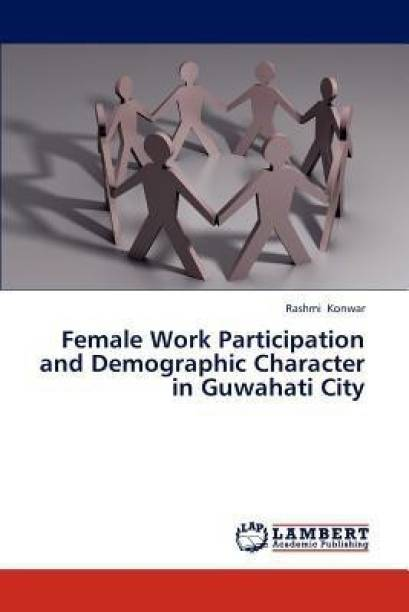 Female Work Participation and Demographic Character in Guwahati City