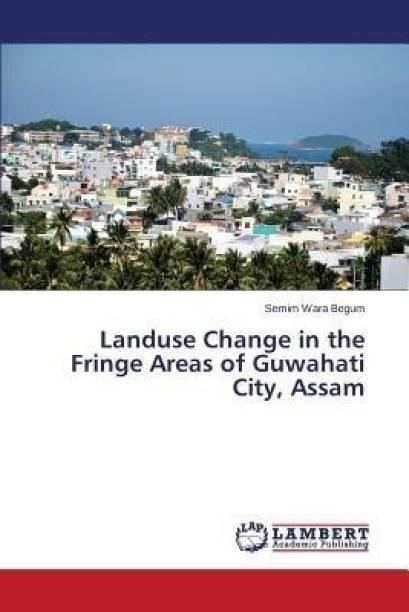 Landuse Change in the Fringe Areas of Guwahati City, Assam