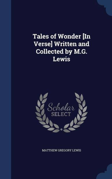 Tales of Wonder [In Verse] Written and Collected by M.G. Lewis