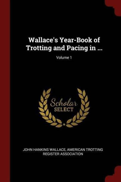 Wallace's Year-Book of Trotting and Pacing in ...; Volume 1