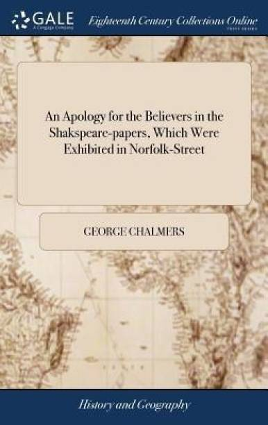 An Apology for the Believers in the Shakspeare-Papers, Which Were Exhibited in Norfolk-Street
