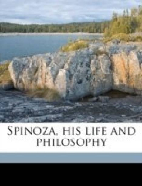 Spinoza, His Life and Philosophy