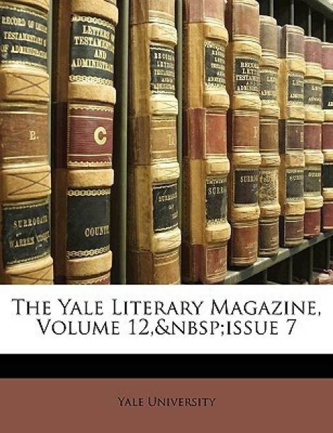 The Yale Literary Magazine, Volume 12, Issue 7