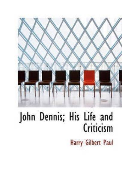 John Dennis; His Life and Criticism