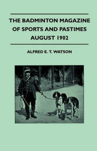 The Badminton Magazine Of Sports And Pastimes - August 1902 - Containing Chapters On
