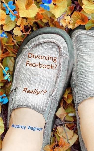 Divorcing Facebook? Really!?