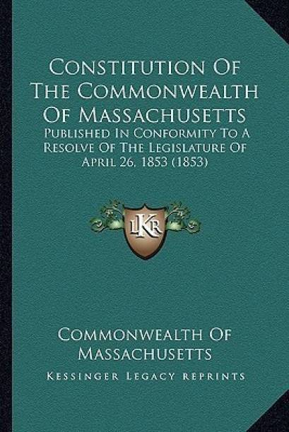 Constitution of the Commonwealth of Massachusetts Constitution of the Commonwealth of Massachusetts