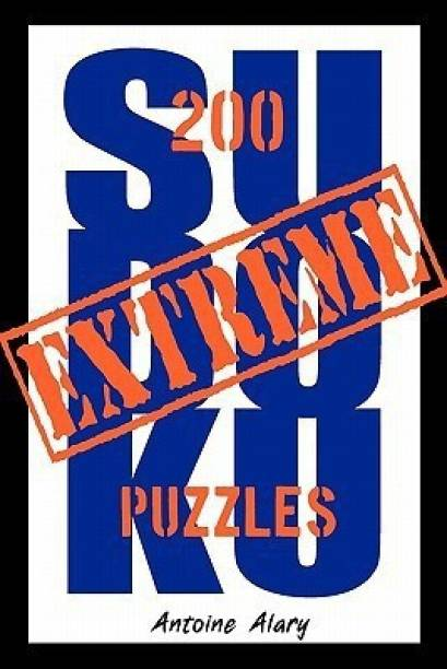 Extreme Sudoku - A Collection of 200 of the Toughest Sudoku Puzzles Known to Man. (with Their Solutions.)