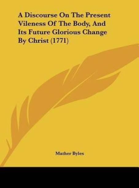 A Discourse on the Present Vileness of the Body, and Its Future Glorious Change by Christ (1771)