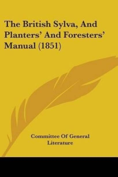 The British Sylva, And Planters' And Foresters' Manual (1851)