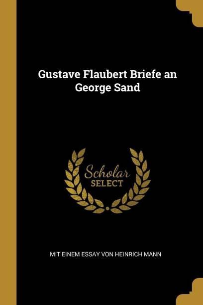 Gustave Flaubert Briefe an George Sand
