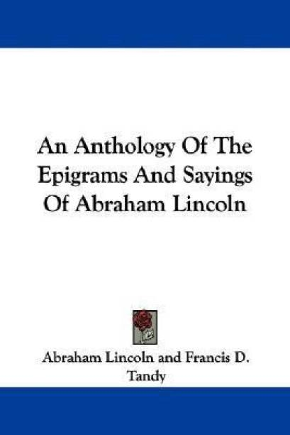 An Anthology Of The Epigrams And Sayings Of Abraham Lincoln