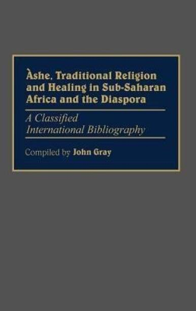 Ashe, Traditional Religion and Healing in Sub-Saharan Africa and the Diaspora: