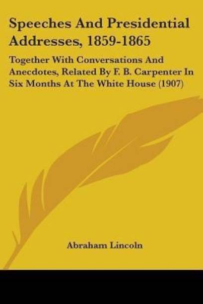 Speeches And Presidential Addresses, 1859-1865