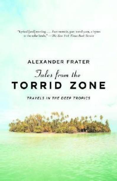 Tales from the Torrid Zone - Travels in the Deep Tropics