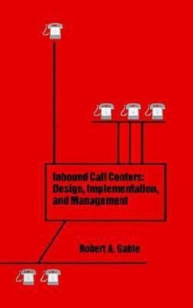 Inbound Call Centers - Design, Implementation, and Management