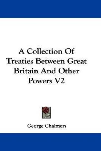 A Collection Of Treaties Between Great Britain And Other Powers V2