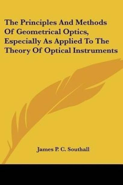 The Principles And Methods Of Geometrical Optics, Especially As Applied To The Theory Of Optical Instruments