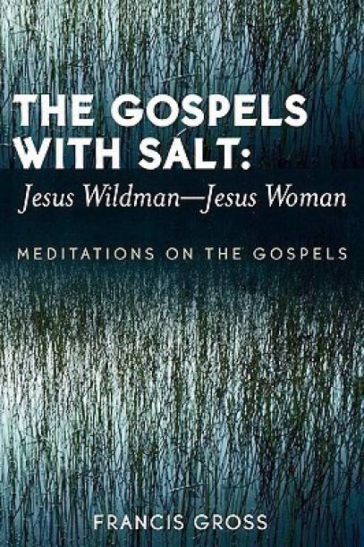 The Gospels with Salt: Jesus Wildman-Jesus Woman