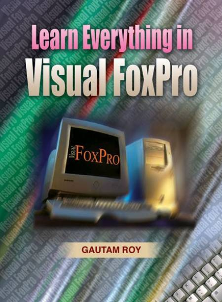 Learn Everything in Visual Foxpro