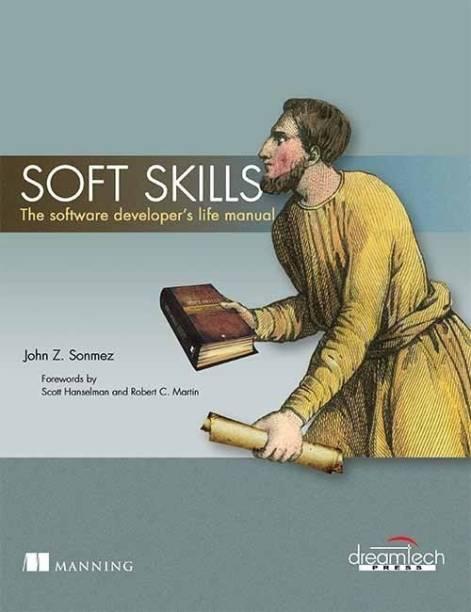 Soft Skills - The Software Developer's Life Manual