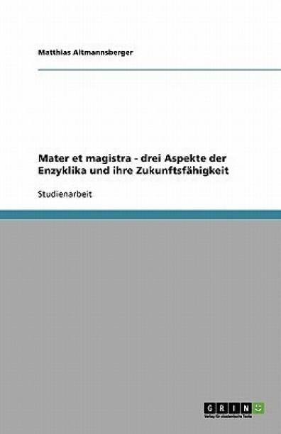 Mater et magistra - drei Aspekte der Enzyklika und ihre Zukunftsfahigkeit
