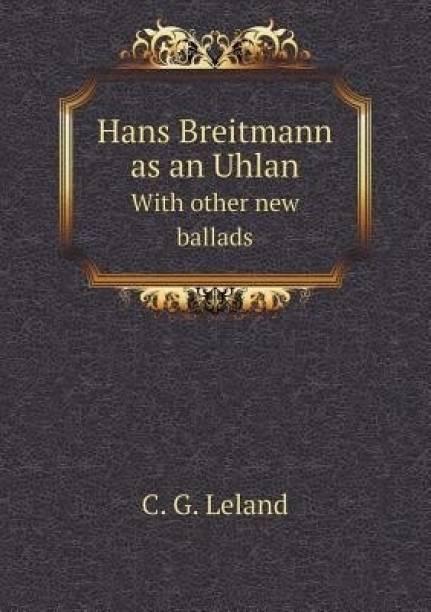 Hans Breitmann as an Uhlan with Other New Ballads