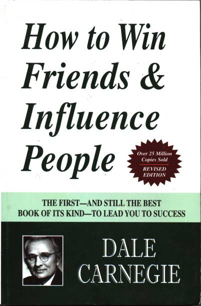 How to Win Friends & Influence People - The First and Still the Best Book of Its kind on Self-Help