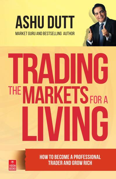 Trading the Markets for a Living - How to Become a Professional Trader and Grow Rich