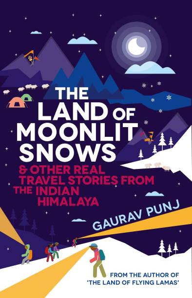 The Land of Moonlit Snows & Other Real Travel Stories from the Indian Himalaya