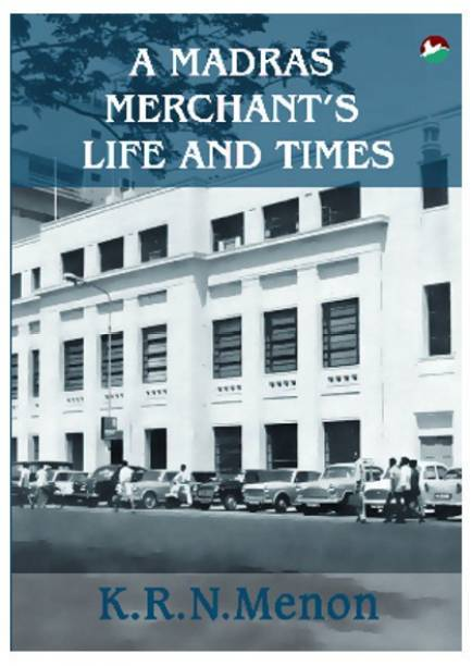 A Madras Merchant's Life and Times