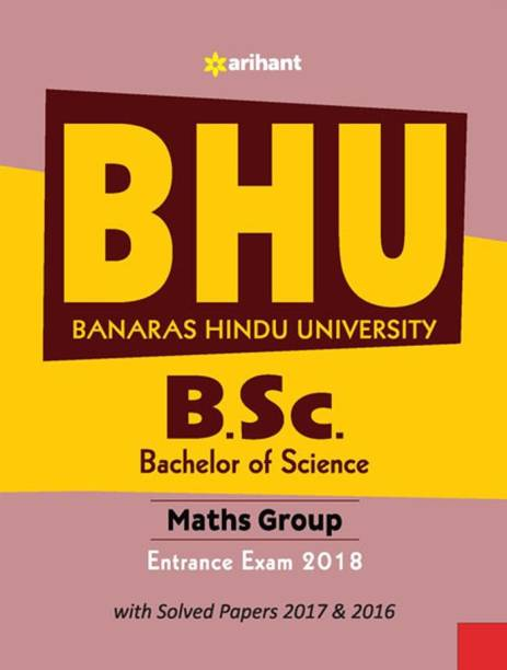 Bhu B.Sc Math Group Entrance Exam 2018 - Includes Solved Papers 2017 & 2016