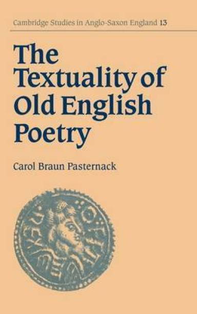 The Textuality of Old English Poetry (Cambridge Studies in Anglo-Saxon England) First  Edition