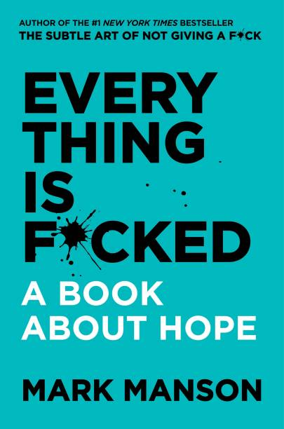 Everything Is F*cked : A Book About Hope - A Book About Hope