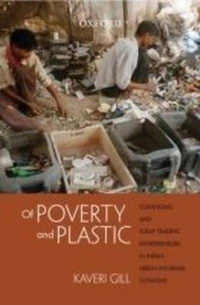 Of Poverty and Plastic - Scavenging and Scrap Trading Entrepreneurs in India's Urban Informal Economy