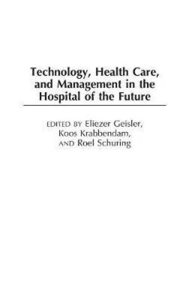 Technology, Health Care, and Management in the Hospital of the Future