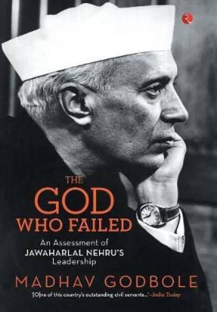 God Who Failed - An Assessment of Jawaharlal Nehrus Leadership