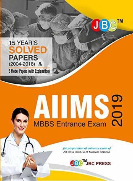AIIMS MBBS Entrance Exam 15 Years Solved Papers (2004-2018) & 5 Model Papers (With Explanation) 2019