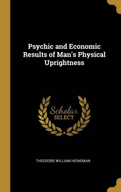 Psychic and Economic Results of Man's Physical Uprightness