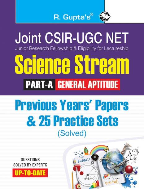 Csir-UGC Net - Joint CSIR-UGC-NET/JRF in Science Stream (Part-A: General Aptitude) Previous Years' Papers & 25 Practice Sets (Solved) 2022 Edition