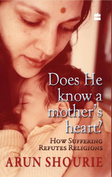 Does He Know A Mother's Heart : How Suffering Refutes Religion