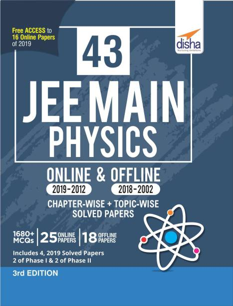 43 JEE Main Physics Online (2019-2012) & Offline (2018-2002) Chapter-wise + Topic-wise Solved Papers 3rd Edition