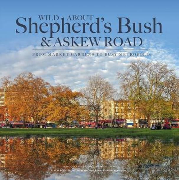 Wild About Shepherd's Bush & Askew Road